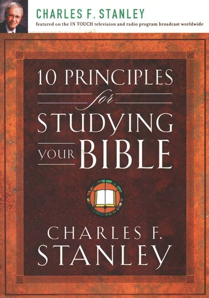 10 Principles for Studying Your Bible by Charles Stanley